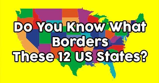 Do You Know What Borders These 12 US States?