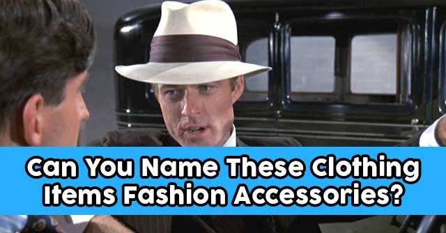 Can You Name These Clothing Items Fashion Accessories?