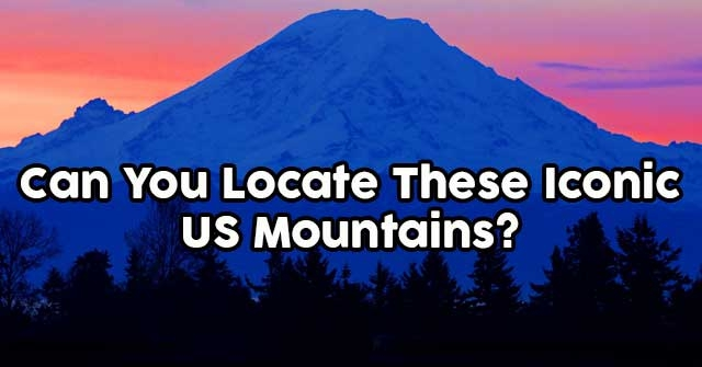 Can You Locate These Iconic US Mountains?