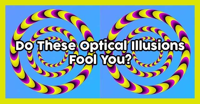 Do These Optical Illusions Fool You?