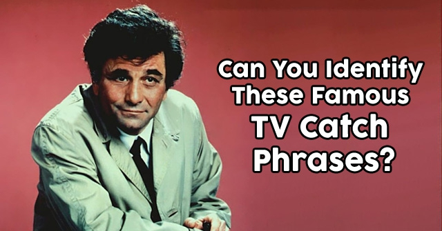 Can You Identify These Famous TV Catch Phrases?