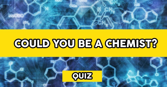 Could You Be A Chemist?