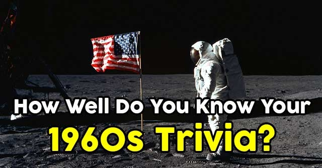How Well Do You Know Your 1960s Trivia?