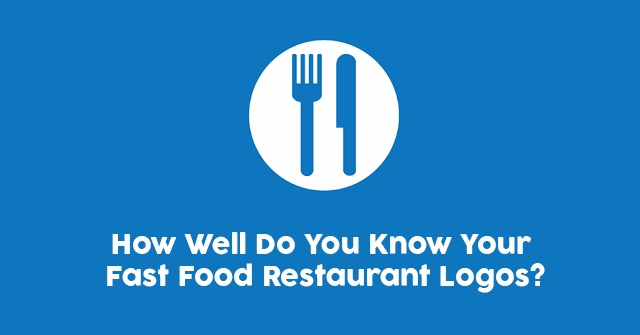How Well Do You Know Your Fast Food Restaurant Logos?