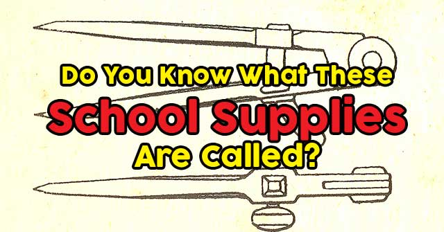 Do You Know What These School Supplies Are Called?