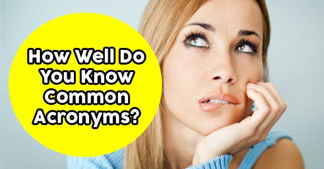 How Well Do You Know Common Acronyms?