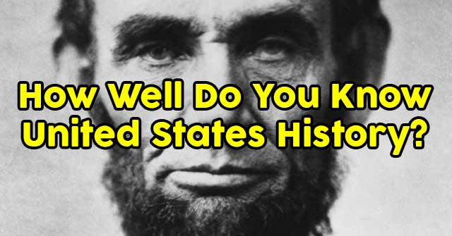 How Well Do You Know United States History?