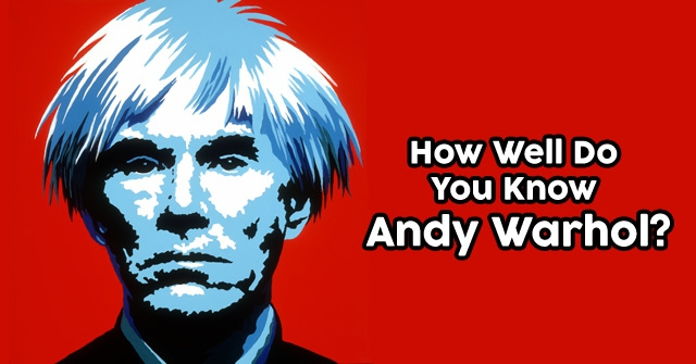 How Well Do You Know Andy Warhol?