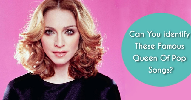 Can You identify These Famous Queen Of Pop Songs?