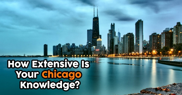 How Extensive Is Your Chicago Knowledge?