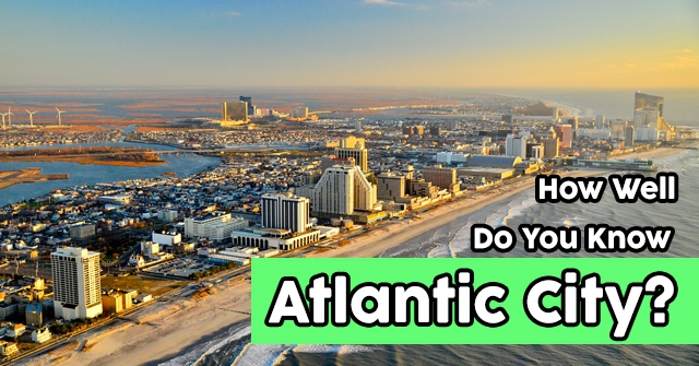 How Well Do You Know Atlantic City?