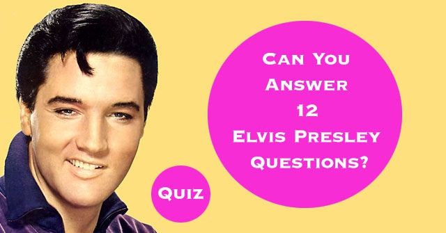 Can You Answer 12 Elvis Presley Questions?