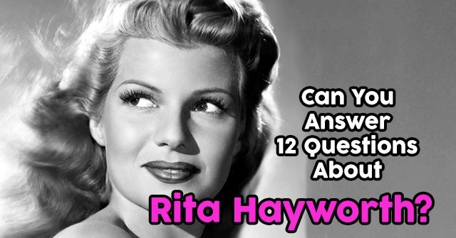 Can You Answer 12 Questions About Rita Hayworth?