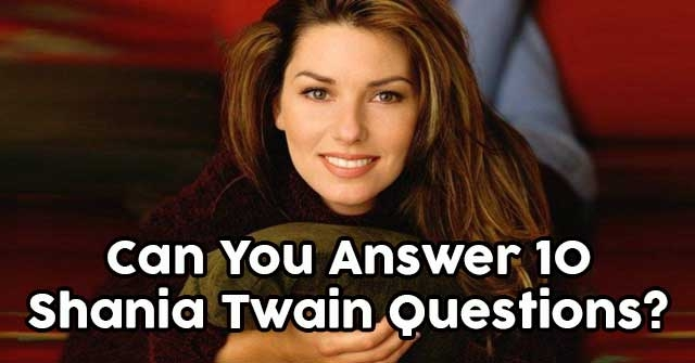 Can You Answer 12 Shania Twain Questions?