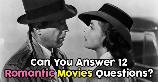 Can You Answer 12 Romantic Movies Questions?