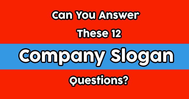 Can You Answer These 12 Company Slogan Questions?