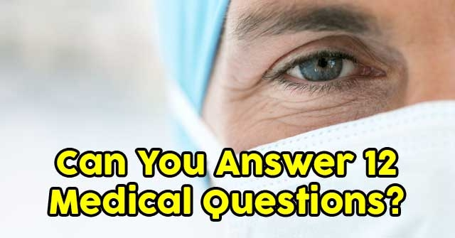 Can You Answer 12 Medical Questions?
