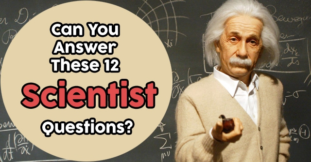 Can You Answer These 12 Scientist Questions?