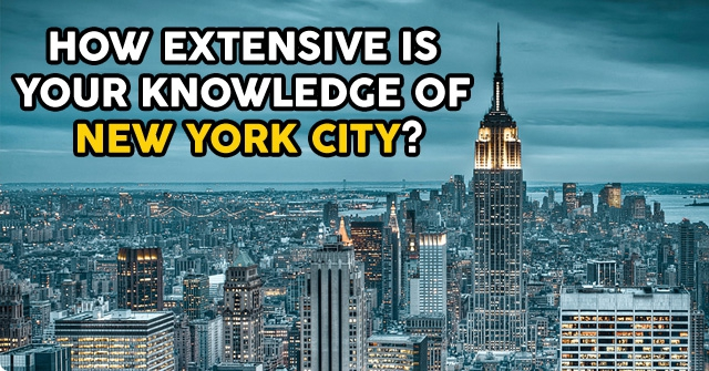 How Extensive Is Your Knowledge Of New York City?