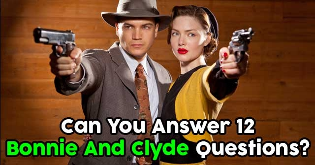 Can You Answer 12 Bonnie And Clyde Questions?