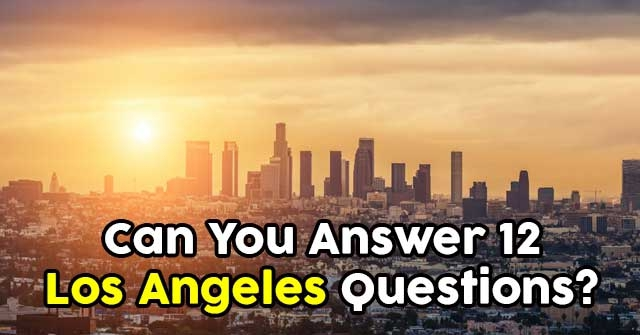 Can You Answer 12 Los Angeles Questions?