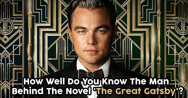 How Well Do You Know The Man Behind The Novel 'The Great Gatsby'?