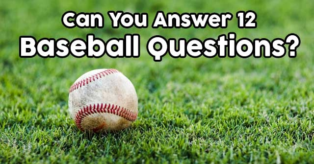 Can You Answer 12 Baseball Questions?