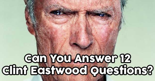 Can You Answer 12 Clint Eastwood Questions?