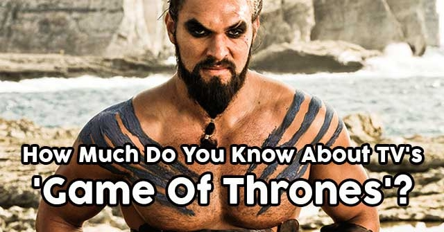 How Much Do You Know About TV's 'Game Of Thrones'?