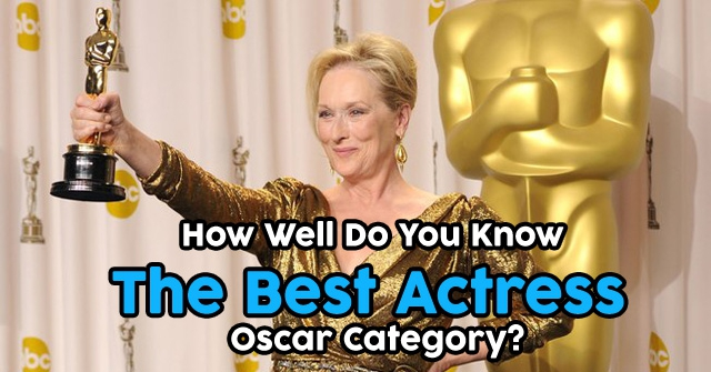 How Well Do You Know The Best Actress Oscar Category?