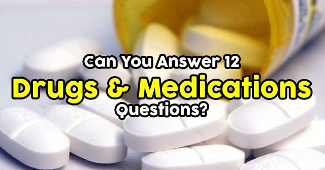 Can You Answer 12 Drugs & Medications Questions?