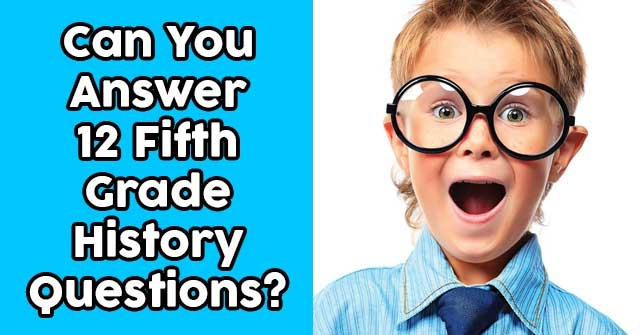 Can You Answer 12 Fifth Grade History Questions?