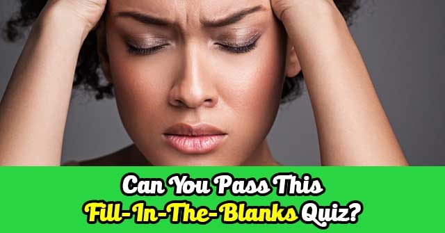 Can You Pass This Fill-In-The-Blanks Quiz?