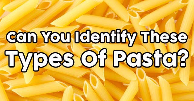 Can You Identify These Types Of Pasta?