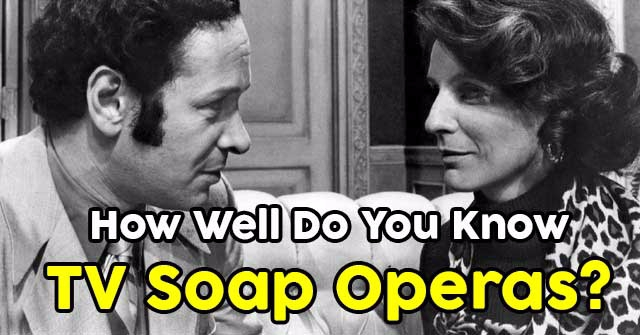 How Well Do You Know TV Soap Operas?
