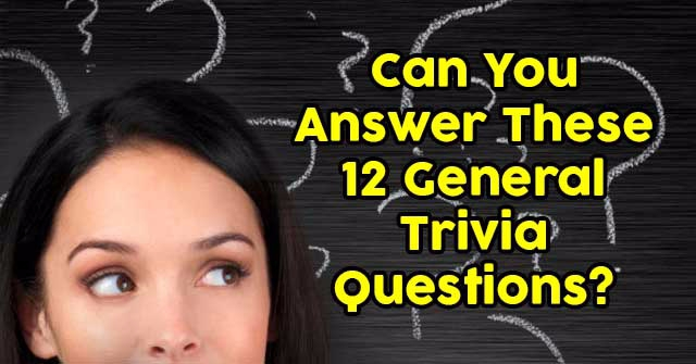 Can You Answer These 12 General Trivia Questions?