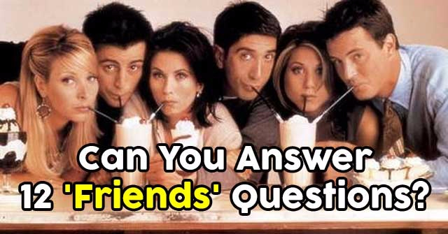 Can You Answer 12 'Friends' Questions?