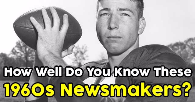 How Well Do You Know These 1960s Newsmakers?
