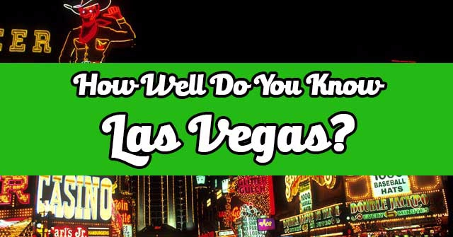 How Well Do You Know Las Vegas?