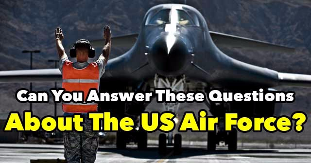 Can You Answer These Questions About The US Air Force?