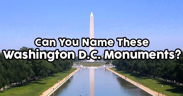 How Well Do You Know Washington D.C. Monuments?