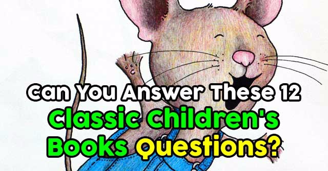 Can You Answer These 12 Classic Children's Books Questions?