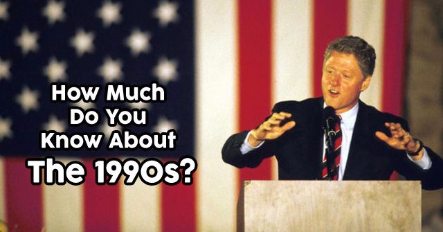 How Much Do You Know About The 1990s?