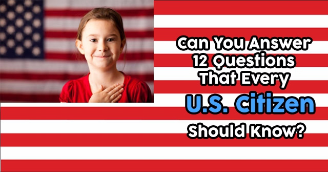 Can You Answer 12 Questions That Every U.S. Citizen Should Know?