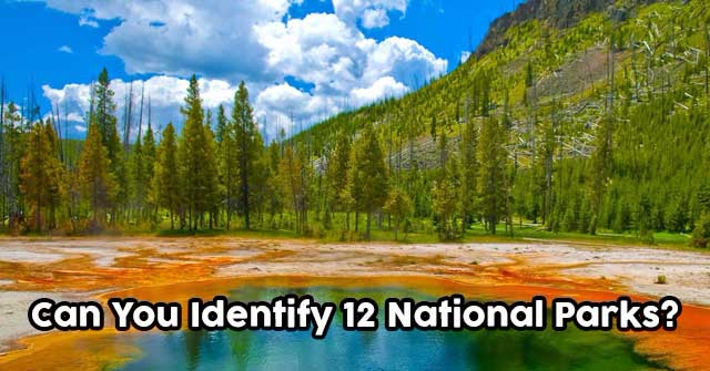 Can You Identify 12 National Parks?