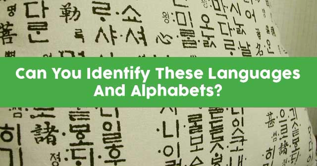 Can You Identify These Languages And Alphabets?