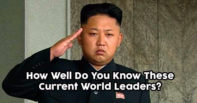 How Well Do You Know These Current World Leaders?