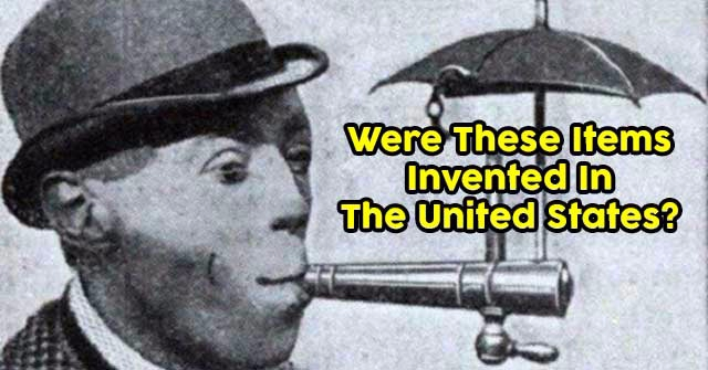 Were These Items Invented In The United States?