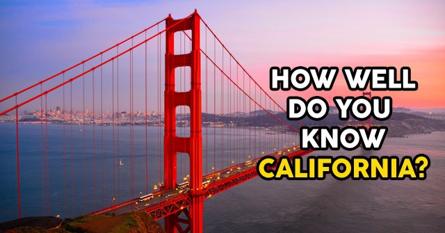 How Well Do You Know California?