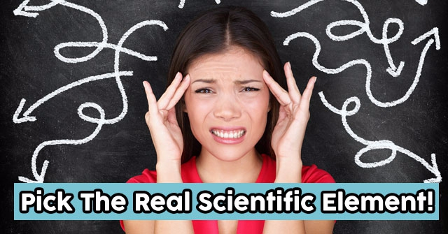 Pick The Real Scientific Element!